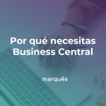 Por qué necesitas Dynamics 365 Business Central